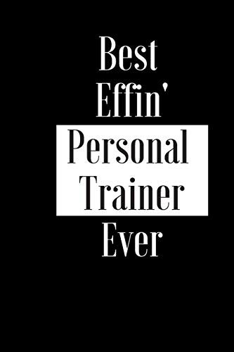 Best Effin Personal Trainer Ever: Gift for Gym Teacher Tutor Exercise Coach - Funny Composition Notebook - Cheeky Joke Journal Planner for Bestie ... (Unique Alternative Idea to Greeting Card)