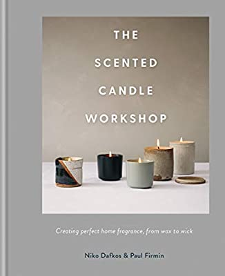 The Scented Candle Workshop: Creating perfect home fragrance, from wax to wick