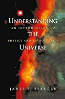 Understanding the Universe: An Introduction to Physics and Astrophysics [Special Indian Edition - Reprint Year: 2020]