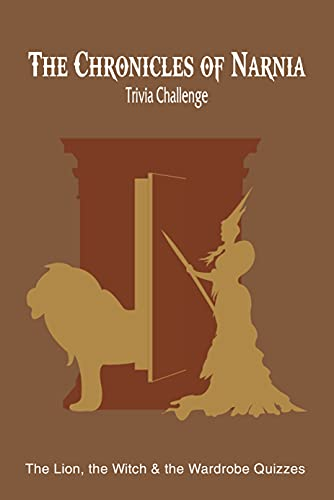 The Chronicles of Narnia Trivia Challenge: The Lion, the Witch & the Wardrobe Quizzes: The Lion, the Witch & the Wardrobe Quizzes (English Edition)