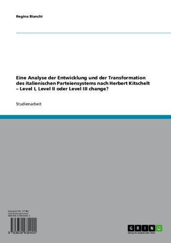 Eine Analyse der Entwicklung und der Transformation des italienischen Parteiensystems nach Herbert Kitschelt – Level I, Level II oder Level III change?