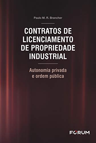 Contratos de Licenciamento de Propriedade Industrial: Autonomia privada e ordem pública