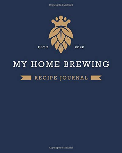 """MY HOME BREWING RECIPE JOURNAL: Home Brew Journal for Craft Beer Homebrewers 