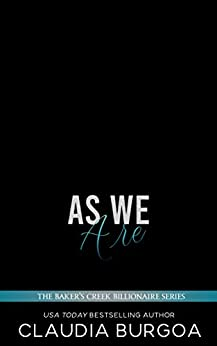 As We Are (The Baker's Creek Billionaire Brothers Book 5) by [Claudia Burgoa]