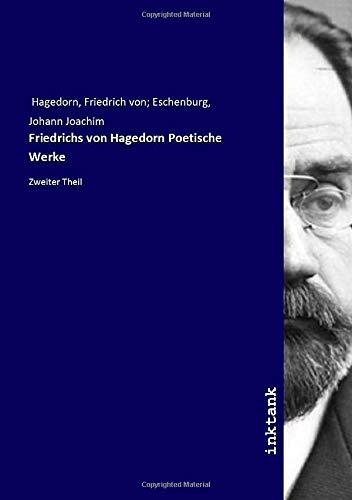 Friedrichs von Hagedorn Poetische Werke: Zweiter Theil
