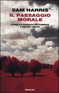 Il paesaggio morale. Come la scienza determina i valori umani