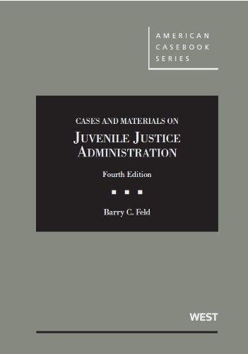 Cases and Materials on Juvenile Justice Administration 4th (American Casebook Series)