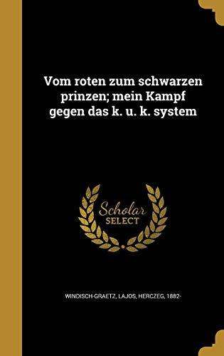 Vom Roten Zum Schwarzen Prinzen; Mein Kampf Gegen Das K. U. K. System (German Edition)
