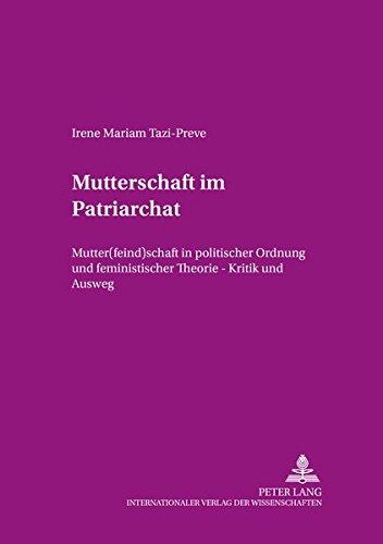 Mutterschaft im Patriarchat: Mutter(feind)schaft in politischer Ordnung und feministischer Theorie – Kritik und Ausweg (Beiträge zur Dissidenz, Band 14)
