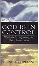 God Is in Control; Walking in the Confidence of God During Troubled Times