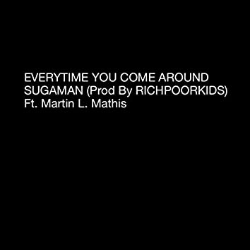 Every Time You Come Around (feat. Sugaman)