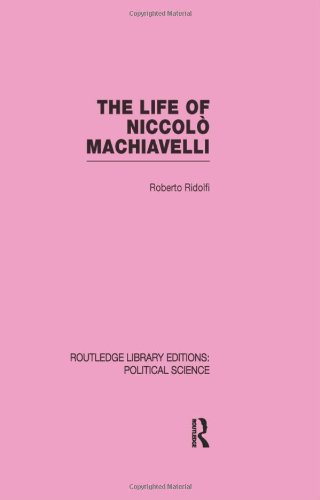 The Life of Niccolò Machiavelli  (Routledge Library Editions: Political Science Volume 26)