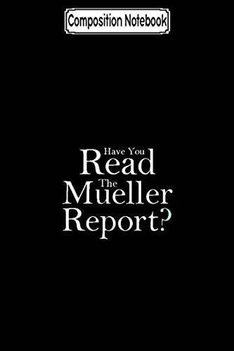 Composition Notebook: Have You Read The Mueller Report Trump Notebook
