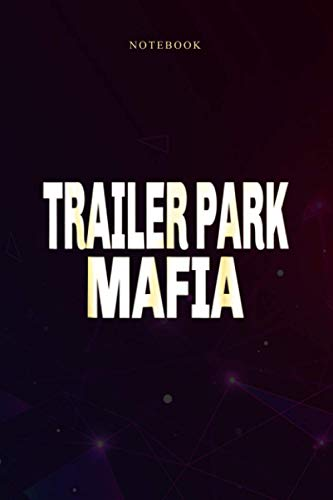 Basic Lined Notebook Trailer Park Mafia For a Clan: Over 100 Pages, 6x9 inch, Homeschool, Do It All, Journal, Daily Journal, Daily, Happy