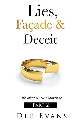 Lies, Façade & Deceit: Life After A Toxic Marriage Part 2