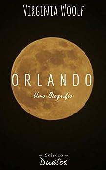 Orlando, Uma Biografia (Coleção Duetos) por [Virginia Woolf, Sheila Koerich]