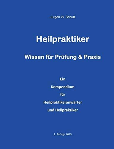 Heilpraktiker Wissen für Prüfung & Praxis: Ein Kompendium für Heilpraktikeranwärter und Heilpraktiker