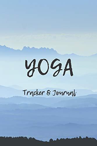 YOGA TRACKER & JOURNAL: PROMPTED YOGA LOGBOOK TO TRACK PROGRESS 6 X 9