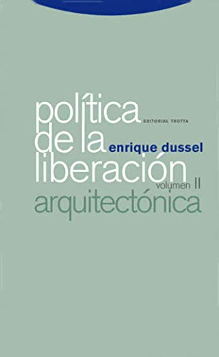 Política de la liberación: Volúmen II: Arquitectónica (Estructuras y Procesos. Filosofía)