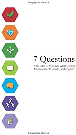 7 Questions: A Decision-Making Workbook for adolescents, adults, and couples