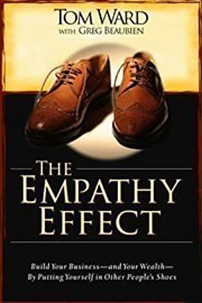 The Empathy Effect; Build Your Business and Your Wealth by Putting Yourself in Other Peoples Shoes