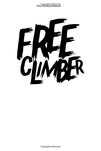 Free Climbing Notebook: 100 Pages | Lined Interior | Freeclimb Sports Climb Team Gift Freeclimbing Freeclimber No Rope Rock Athlete Hobby