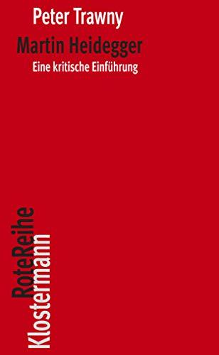 Martin Heidegger: Eine kritische Einführung (Klostermann Rote Reihe 82)