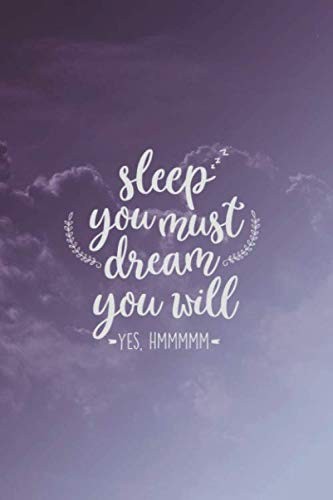 Sleep You Must, Dream You Will: A 120-Page Guided/Prompted Dream Journal with Additional Blank Lined Pages For Taking Notes and Free-Writing (6
