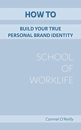 How To Build Your True Personal Brand Identity (School Of WorkLife Book 5) (English Edition)
