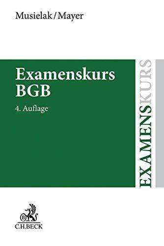Examenskurs BGB: Eine Darstellung ausgewählter Bereiche des Bürgerlichen Rechts zur Examensvorbereitung mit einer eingehenden Lern- und ... eingehenden Lern- und Verständniskontrolle