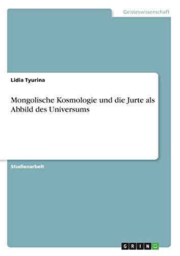 Mongolische Kosmologie und die Jurte als Abbild des Universums