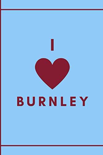 I Love Burnley: Burnley Football Notebook for Football Fans | College Ruled 6x9 | Soccer Notepad Journal Gifts for boys men kids women