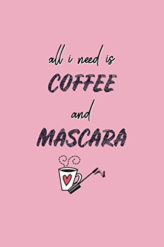 All i need is Coffee and Mascara: Funny Makeup Notebook Journal Gifts (8.5 x 11 inches /120 Pages)...
