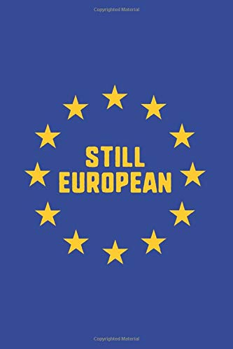 Still European: Notebook & Journal - Still European Journal, Remainer Anti Brexit Europe EU Remain Note Book Or Composition Book, School, College or Office Gag Gift