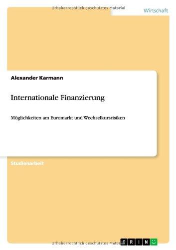 Internationale Finanzierung: Möglichkeiten am Euromarkt und Wechselkursrisiken