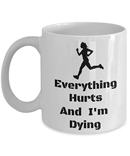 Funny Runners Mug For Women - Everything Hurts And I'm Dying - Novelty Gift For Marathon Girls (11oz)
