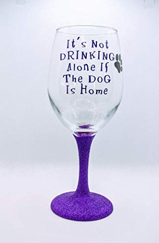 It's Not Drinking Alone If The Dog Is Home Glitter Stem Or Stemless Wine Glass | Dog Wine Glass | Wine Glass With Dog | Dog Lover | Dog Mom | Fur Mom