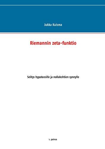 Riemannin zeta-funktio: Selitys hypoteesille ja nollakohtien synnylle (Finnish Edition)