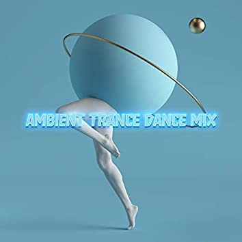 Ambient Trance Dance Mix - Musical Journey Through the Biggest European Discos, After Dark, Take a Chill Pill, Sexy Beat, Memories, Keep Calm