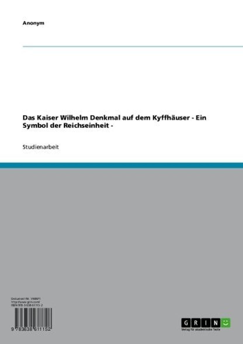アクセント非武装化ピアースDas Kaiser Wilhelm Denkmal auf dem Kyffh?user - Ein Symbol der Reichseinheit - (German Edition)