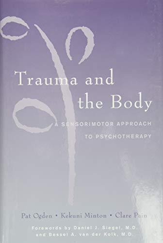 Trauma and the Body: A Sensorimotor Approach to...