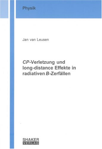 CP-Verletzung und long-distance Effekte in radiativen B-Zerfällen (Berichte aus der Physik)