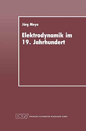 Elektrodynamik im 19. Jahrhundert: Rekonstruktion ihrer Entwicklung als Konzept einer redlichen Vermittlung (Wissenschafts- und Technikgeschichte) ... zur Wissenschafts- und Technikforschung)