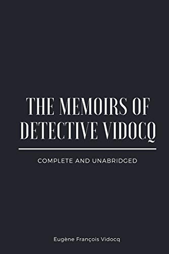 The Memoirs of Detective Vidocq: Complete and Unabridged