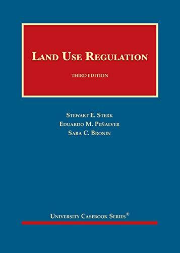 Compare Textbook Prices for Land Use Regulation University Casebook Series 3 Edition ISBN 9781684672486 by Sterk, Stewart,Peñalver, Eduardo,Bronin, Sara