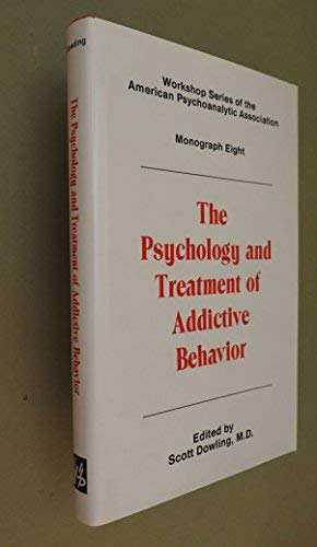 The Psychology and Treatment of Addictive Behavior (WORKSHOP SERIES OF THE AMERICAN PSYCHOANALYTIC ASSOCIATION)