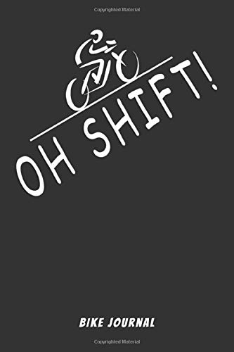 Oh Shift! Bike Journal: Funny Biking Journal for Bicyclists. College Line Ruled. 120 pages. 6x9