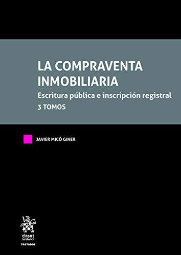 la compraventa inmobiliaria. Escritura Pública e inscripción Registral 3 Tomos (Tratados, Comentarios y Practicas Procesales)