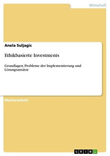 Ethikbasierte Investments: Grundlagen, Probleme der Implementierung und Lösungsansätze