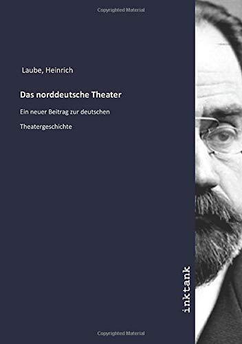 Das norddeutsche Theater: Ein neuer Beitrag zur deutschen Theatergeschichte